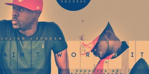 Spoken and Julien – Aint Worth It (Role Model Records)