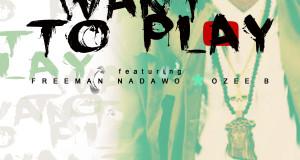 AO Gorman – Want To Play Feat. Freeman Nadawo and Ozee B (New Music)